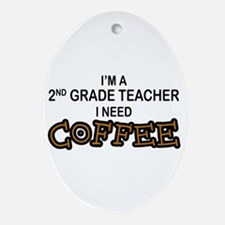 2nd Grade Teacher Need Coffee Oval Ornament