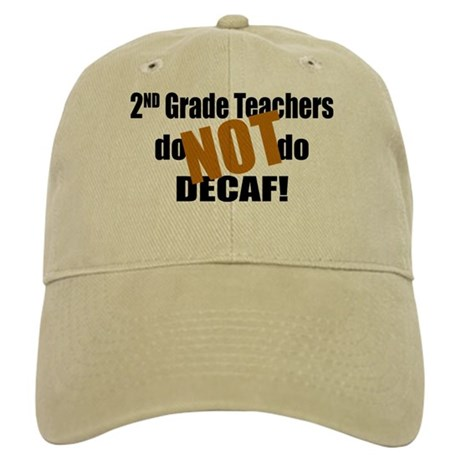 2nd Grade Teacher Don't do Decaf Cap