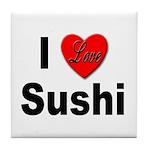 I Love Sushi for Sushi Lovers Tile Coaster