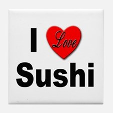 I Love Sushi for Sushi Lovers Tile Coaster