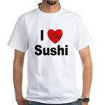 I Love Sushi (Front) White T-Shirt
