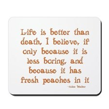 Life is Better Than Death Mousepad