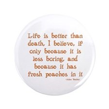 "Life is Better Than Death 3.5"" Button"