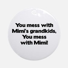 Don't Mess with Mimi's Grandkids! Ornament (Round)