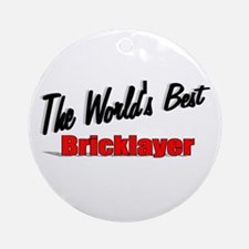 """The World's Best Bricklayer"" Ornament (Round)"