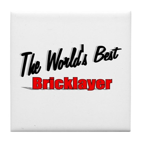 """""""The World's Best Bricklayer"""" Tile Coaster"""