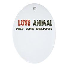 """""""I Love Animals, They Are Delicious"""" Ornament (Ova"""