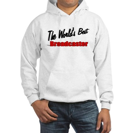 """The World's Best Broadcaster"" Hooded Sweatshirt"