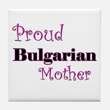 Proud Bulgarian Mother Tile Coaster