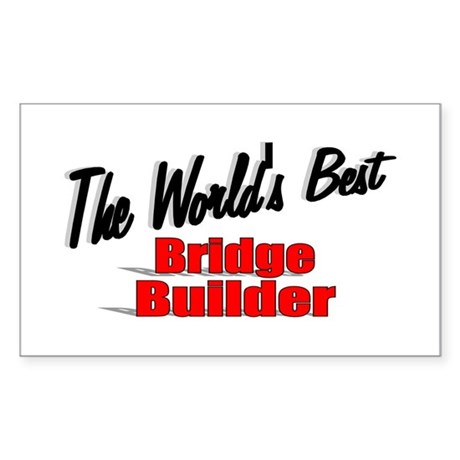 """The World's Best Bridge Builder"" Sticker (Rectang"