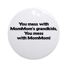 Don't Mess with Mom Mom's Grandkids! Ornament (Rou