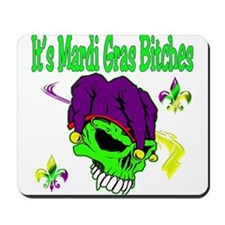 It's Mardi Gras Bitches Mousepad