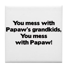 Don't Mess with Papaw's Grandkids! Tile Coaster