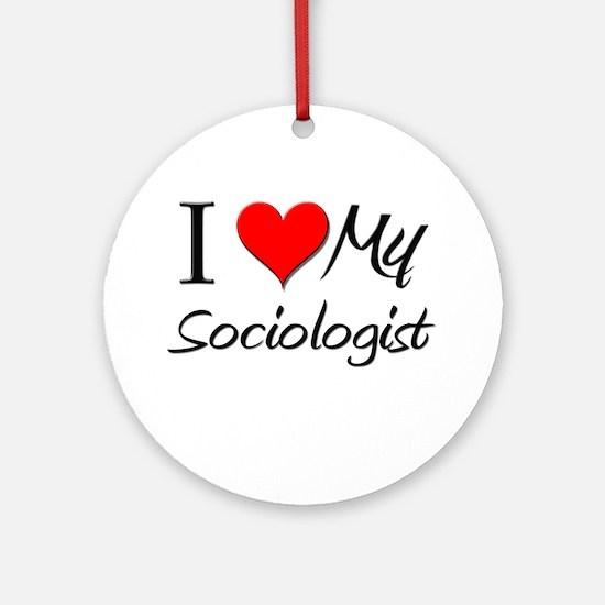 I Heart My Sociologist Ornament (Round)