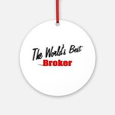 """The World's Best Broker"" Ornament (Round)"