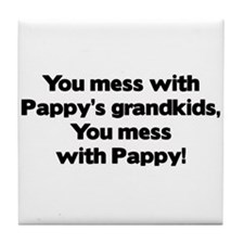 Don't Mess with Pappy's Grandkids! Tile Coaster