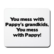 Don't Mess with Pappy's Grandkids! Mousepad
