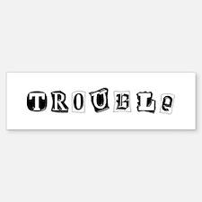 """""""Trouble"""" Bumper Bumper Bumper Sticker"""