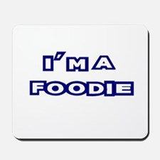 I'm A Foodie! Mousepad