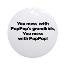 Don't Mess with PopPop's Grandkids! Ornament (Roun