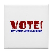 Stop Complaining and VOTE Tile Coaster