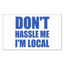 Don't Hassle Me I'm Local Rectangle Bumper Stickers