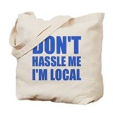 Don't hassle me i'm local Totes & Shopping Bags