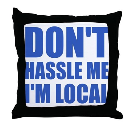 Don't Hassle Me I'm Local Throw Pillow