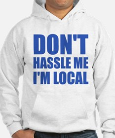 Don't Hassle Me I'm Local Hoodie