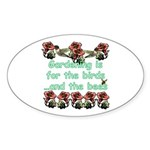 Gardening is for the birds Oval Sticker