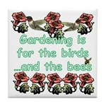 Gardening is for the birds Tile Coaster