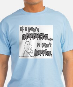 If I can't remember, it didn' T-Shirt