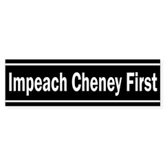 Impeach Cheney First (bumper sticker)