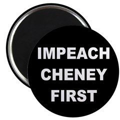 Impeach Cheney First (Magnet)