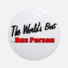 """""""The World's Best Bus Person"""" Ornament (Round)"""
