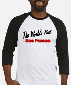 """""""The World's Best Bus Person"""" Baseball Jersey"""