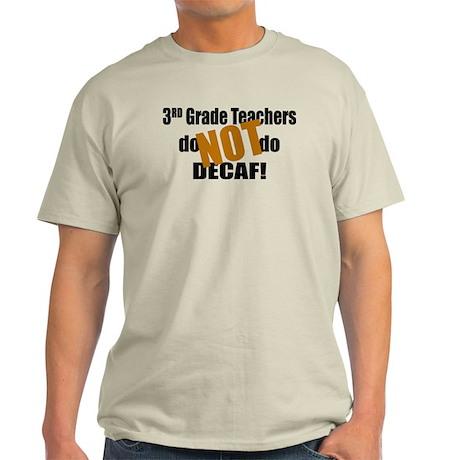 3rd Grade Teacher Don't do Decaf Light T-Shirt