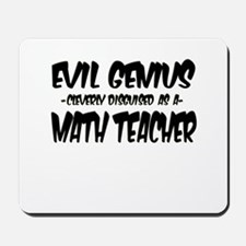 """""""Evil Genius cleverly disguised as a Math Teacher"""""""