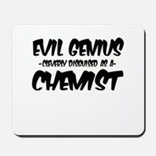 """Evil Genius cleverly disguised as a Chemist"" Mous"