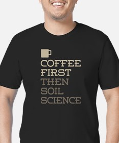 Coffee Then Soil Science T-Shirt