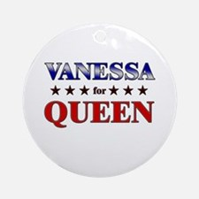 VANESSA for queen Ornament (Round)