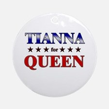 TIANNA for queen Ornament (Round)
