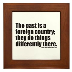 Past is A Foreign Country Framed Tile