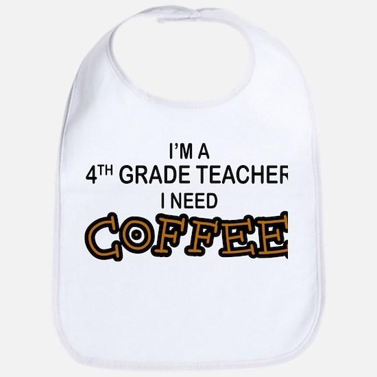 4th Grade Teacher Need Coffee Bib