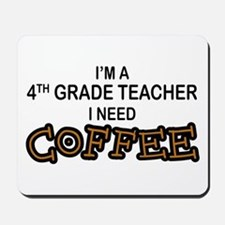 4th Grade Teacher Need Coffee Mousepad