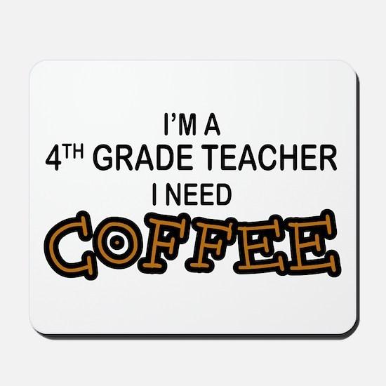 4th Grade Teacher Need Coffee Mousepad
