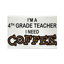 4th Grade Teacher Need Coffee Rectangle Magnet