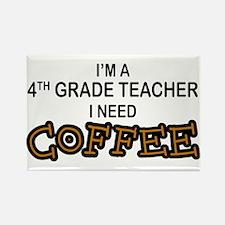 4th Grade Teacher Need Coffee Rectangle Magnet