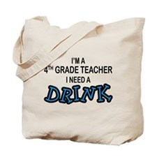 4th Grade Teacher Need Drink Tote Bag
