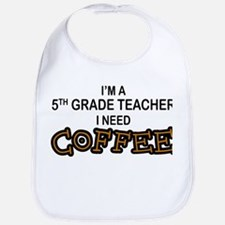 5th Grade Teacher Need Coffee Bib